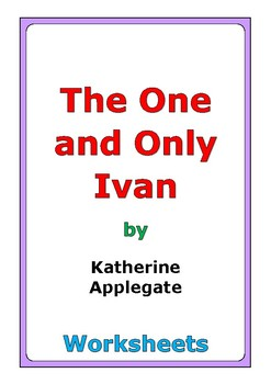 """Katherine Applegate """"The One and Only Ivan"""" worksheets"""