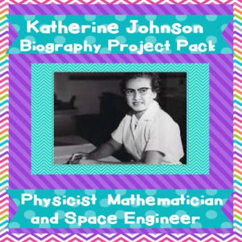 END OF YEAR Katherine Johnson  (Hidden Figures)  NASA  Engineer  Project Pack