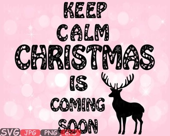 Keep Calm Christmas is coming soon Rudolf Merry Christmas reindeer clipart -507S