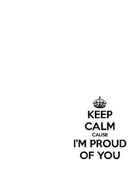 Keep Calm, I'm Proud of You