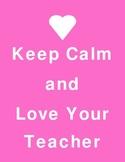 Keep Calm and Love Your Teacher