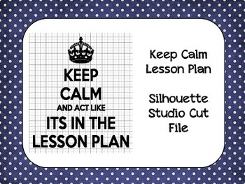 Keep Calm and Pretend This Is In the Lesson Plan {Silhouette Cut File}