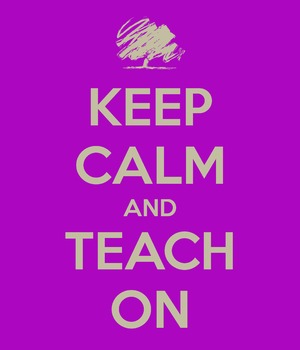 Keep Calm and Teach On - from http://www.keepcalm-o-matic.co.uk/