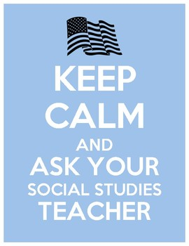 Keep Calm and ask your Social Studies Teacher
