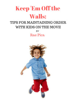 Keep 'Em Off the Walls: Tips for Maintaining Order with Kids on the Move