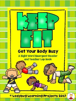 Keep Fit!  Get Your Body Busy  (Emergent Reader and Teache
