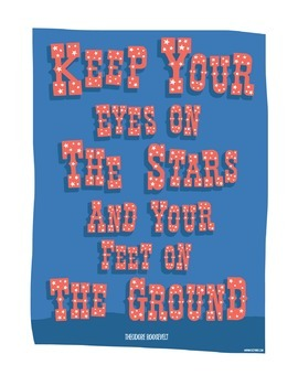 Keep Your Eyes On The Stars And Your Feet On The Ground - Quote Poster