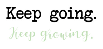 Keep going. Keep growing. Free Poster!!