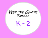Keep the Quote Bundle Vol. 2 (K - 2)