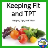 Keeping Fit and TPT with Recipes, Tips, and Tricks - FREE
