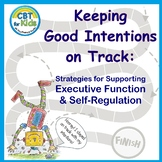 Keeping Good Intentions on Track: Help for Self-Regulation & Executive Function