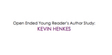 Kevin Henkes Young Reader's Open Ended Author Study