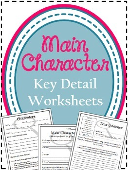 Key Detail - Main Character Worksheets / Text Based Writing / Text Transitions /