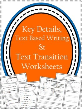 Key Detail Worksheets / Text Based Writing / Text Transitions / Text Evidence