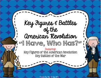 Key Figures & Major Events of the American Revolution {I Have, Who Has?}