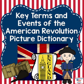 Key Terms and Important Events of the American Revolution Picture Dictionary