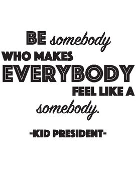 Kid President - Be Somebody Quote