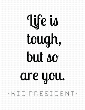 Kid President Printable Quotes - With Texture!
