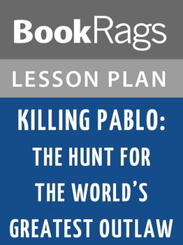 Killing Pablo: The Hunt for the World's Greatest Outlaw Lesson Plans