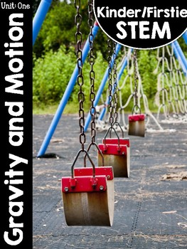 Kinder/FirstieSTEM Kindergarten STEM Curriculum Unit One: Gravity and Motion