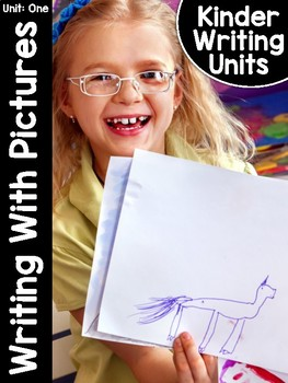KinderWriting Curriculum Unit 1: Kindergarten Writing With Pictures