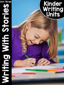 KinderWriting Curriculum Unit 3: Kindergarten Writing With Stories