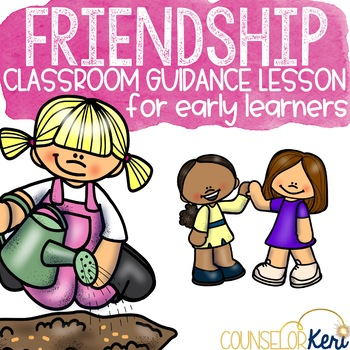 Friendship Classroom Guidance Lesson for Kindergarten and Pre-K Counseling