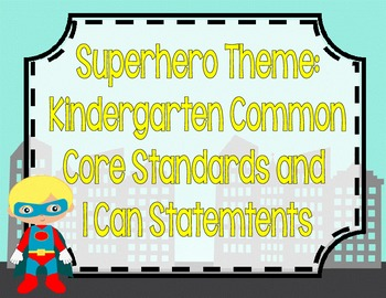 Kindergarten Common Core and I CAN Statements **SUPERHERO THEME