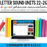 Kindergarten Digital Phonics Curriculum: Letter Sound Units 22-26 BUNDLE