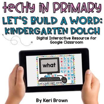 Kindergarten Dolch List Google Classroom Build a Word