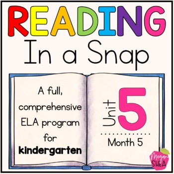 Kindergarten ELA Curriculum: Reading in a Snap Unit 5