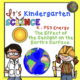 Kindergarten NGSS Energy Unit: The Effect of  Sunlight on the Earth's Surface