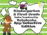 Kindergarten-First Grade Leadership Notebook and Data Binder: Detective/Spy