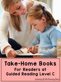 Take Home Books {for Kindergarten / First Grade Readers at Guided Reading Lvl C}
