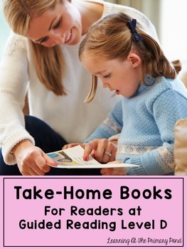 Take Home Books {for Kindergarten / First Grade Readers at Guided Reading Lvl D}