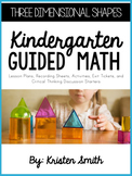 Kindergarten Guided Math Units By Topic: Three Dimensional Shapes