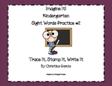Kindergarten Imagine It! - Sight Word Practice #2: Trace It, Stamp It, Write It