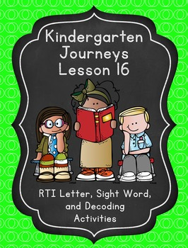 Kindergarten Journeys Lesson 16 RTI Letter, Sight Word, and Decoding Practice