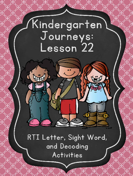 Kindergarten Journeys Lesson 22 RTI Letter and Sight Word