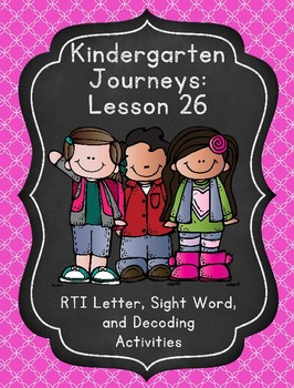 Kindergarten Journeys Lesson 26 RTI Letter and Sight Word Review 2017