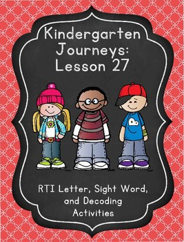 Kindergarten Journeys Lesson 27 RTI Letter and Sight Word Review 2017