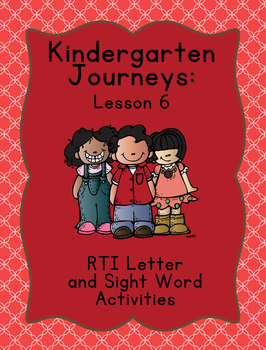 Kindergarten Journeys Lesson 6 RTI Letter and Sight Word Practice