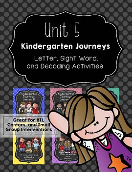 Kindergarten Journeys Unit 5: RTI Letter, Sight Word, and Decoding Practice 2017
