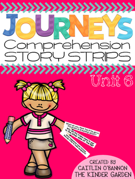 Kindergarten Journeys Unit 6 Reading Comprehension Story Strips