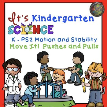 Kindergarten NGSS K-PS2 Motion and Stability Unit:  Move It!  Pushes and Pulls