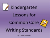 Kindergarten Lessons for Common Core Writing Standards