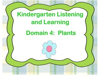 Kindergarten Listening and Learning Domain 4: Plants