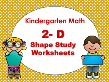 Kindergarten Math: 2-D - Shape Study Worksheets