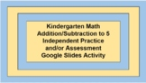 Kindergarten Math Addition & Subtraction to 5 - Practice and/or Assessment