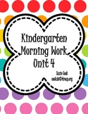 Kindergarten Morning Work Unit 4 (fourth ninth weeks) **100% Common Core